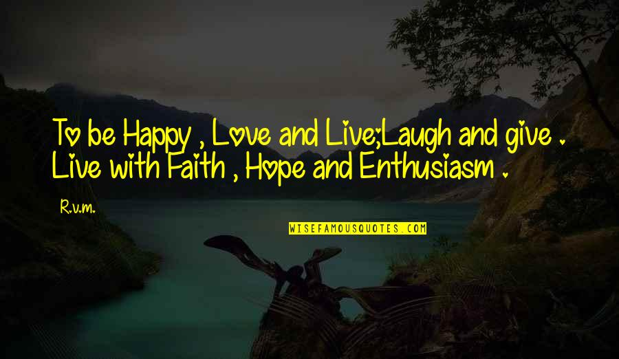 Life Hope And Faith Quotes By R.v.m.: To be Happy , Love and Live;Laugh and