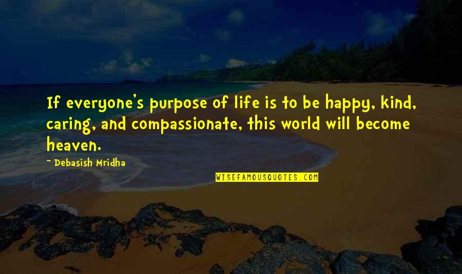 Life Hope And Love Quotes By Debasish Mridha: If everyone's purpose of life is to be