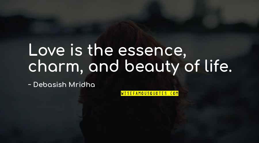 Life Hope And Love Quotes By Debasish Mridha: Love is the essence, charm, and beauty of