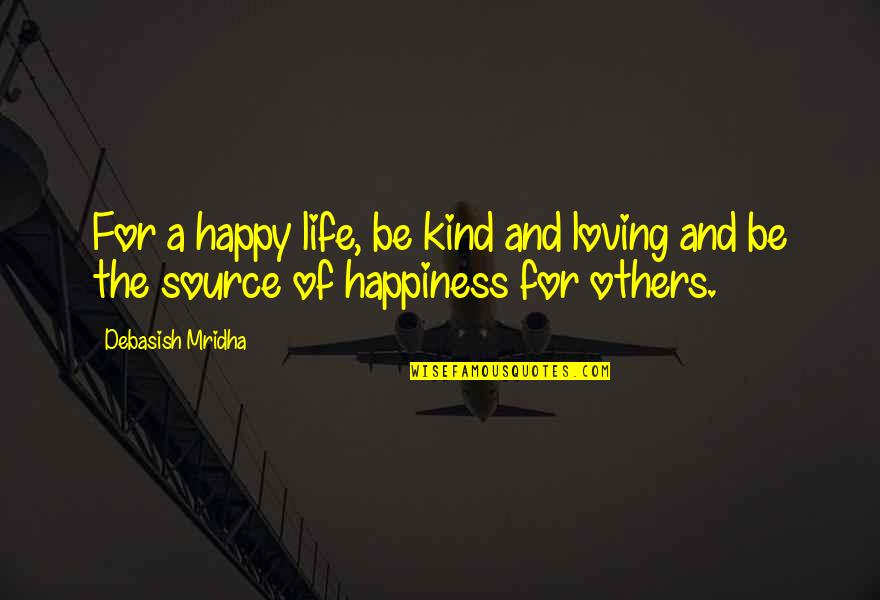 Life Hope And Love Quotes By Debasish Mridha: For a happy life, be kind and loving