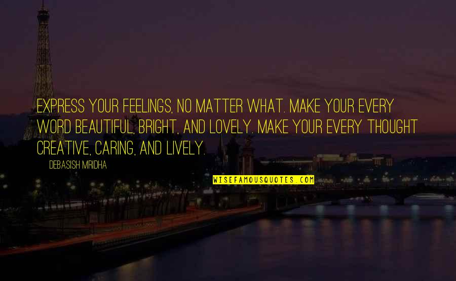 Life Hope And Love Quotes By Debasish Mridha: Express your feelings, no matter what. Make your