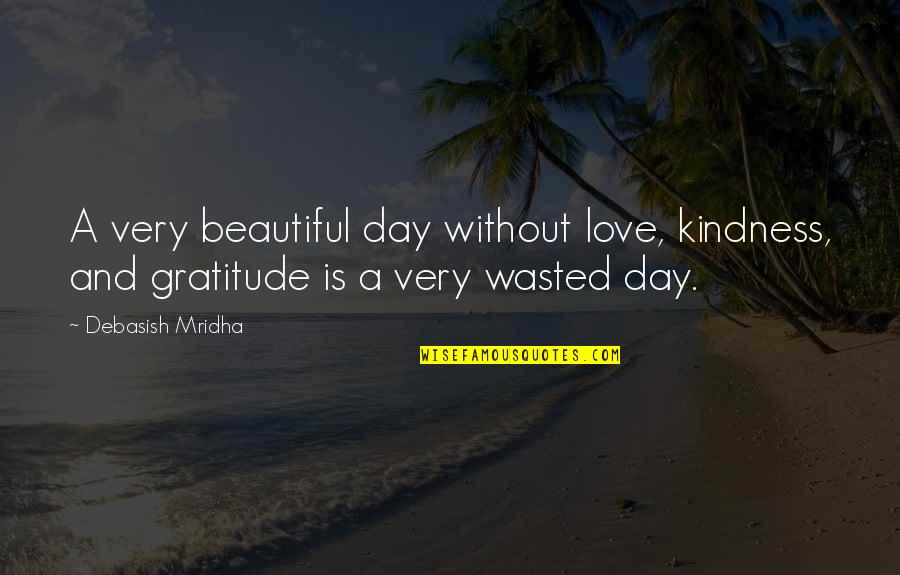 Life Hope And Love Quotes By Debasish Mridha: A very beautiful day without love, kindness, and
