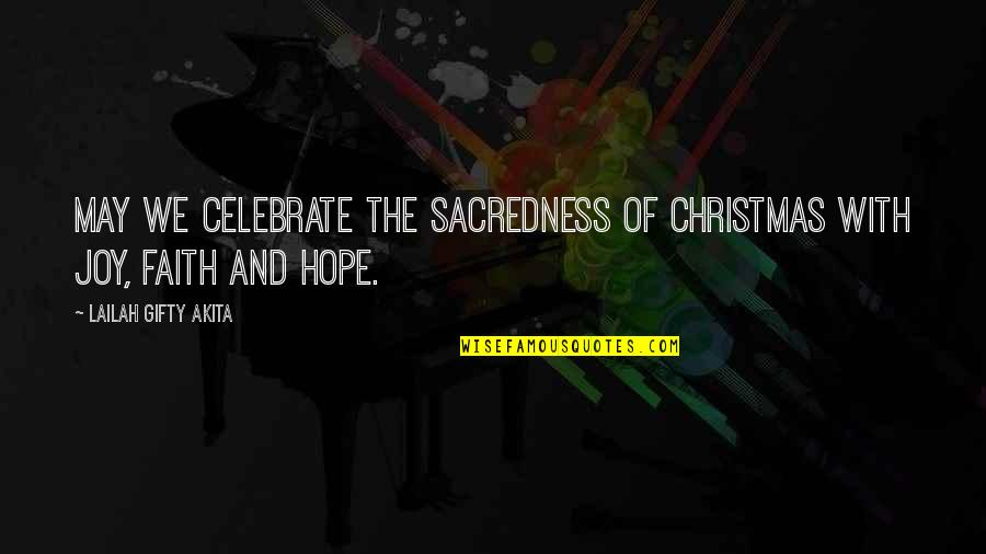 Life Hope And Love Quotes By Lailah Gifty Akita: May we celebrate the sacredness of Christmas with