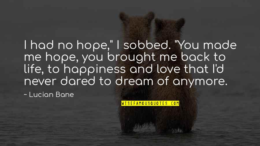 "Life Hope And Love Quotes By Lucian Bane: I had no hope,"" I sobbed. ""You made"