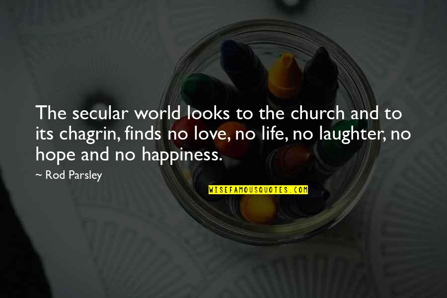 Life Hope And Love Quotes By Rod Parsley: The secular world looks to the church and