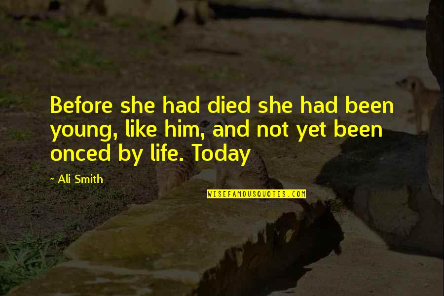 Life If You Died Today Quotes By Ali Smith: Before she had died she had been young,