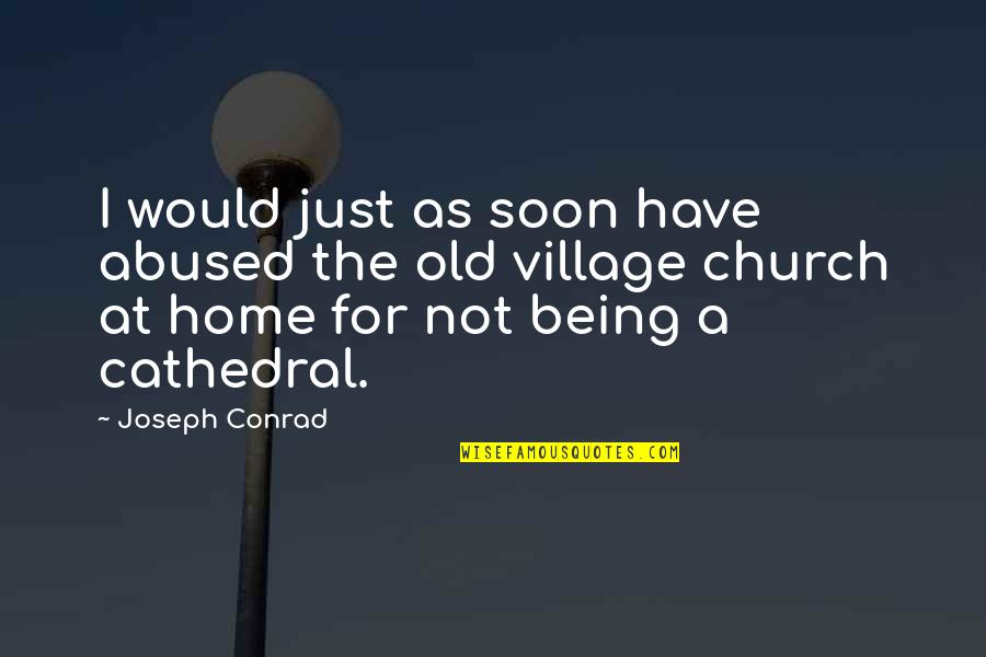 Life In A Village Quotes By Joseph Conrad: I would just as soon have abused the