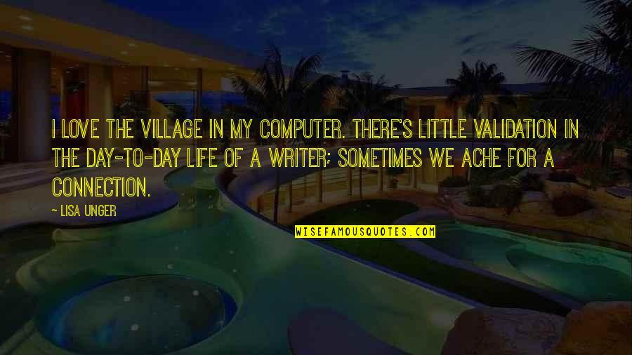 Life In A Village Quotes By Lisa Unger: I love the village in my computer. There's