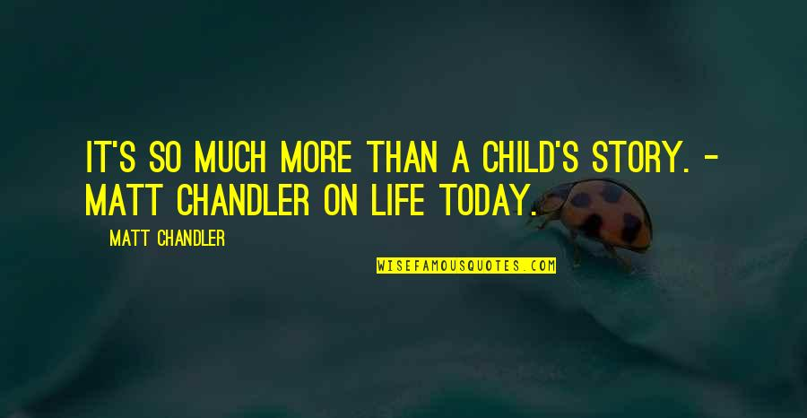 Life In A Village Quotes By Matt Chandler: It's so much more than a child's story.