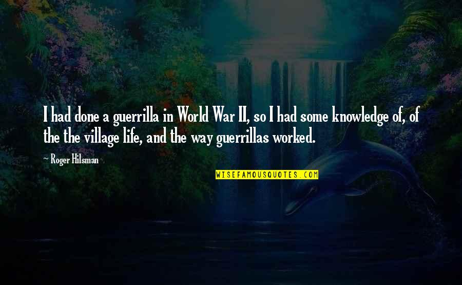 Life In A Village Quotes By Roger Hilsman: I had done a guerrilla in World War