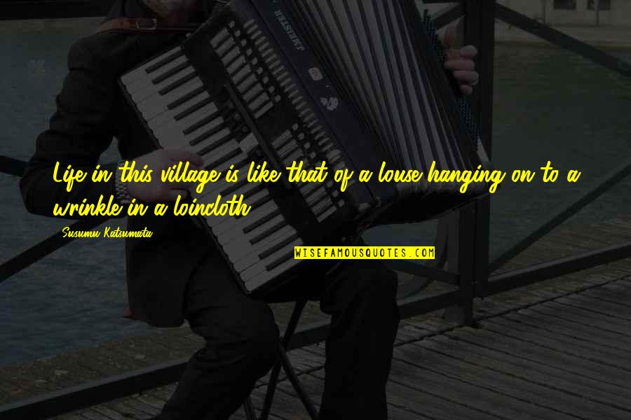 Life In A Village Quotes By Susumu Katsumata: Life in this village is like that of