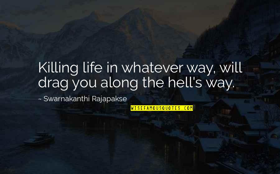 Life In A Village Quotes By Swarnakanthi Rajapakse: Killing life in whatever way, will drag you