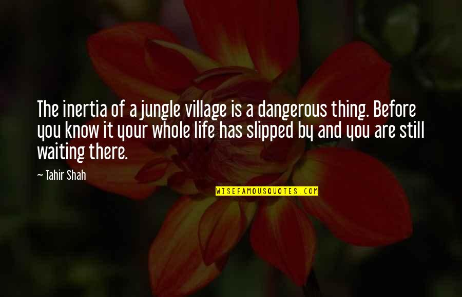 Life In A Village Quotes By Tahir Shah: The inertia of a jungle village is a