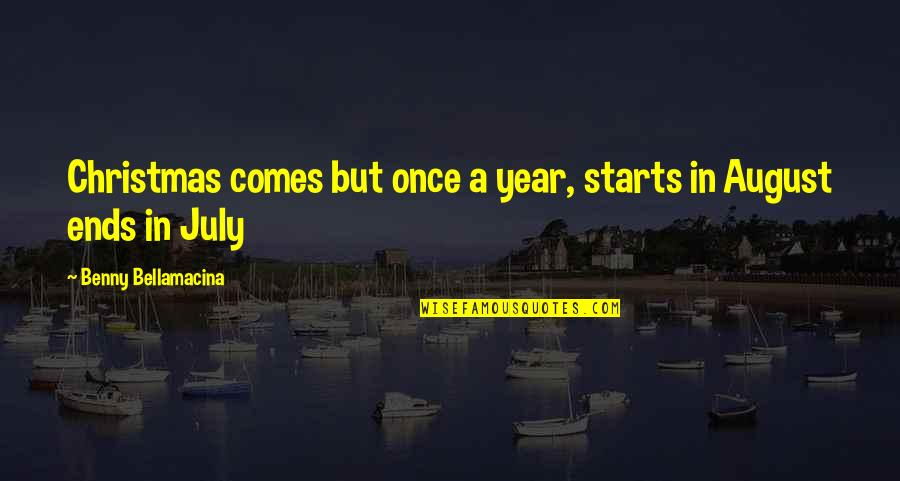 Life In Christmas Quotes By Benny Bellamacina: Christmas comes but once a year, starts in