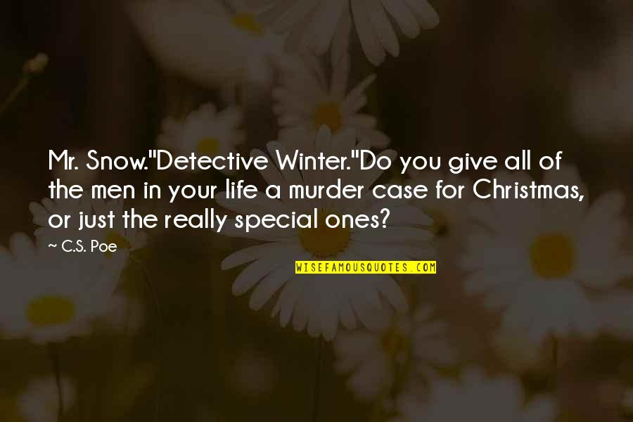 Life In Christmas Quotes By C.S. Poe: Mr. Snow.''Detective Winter.''Do you give all of the