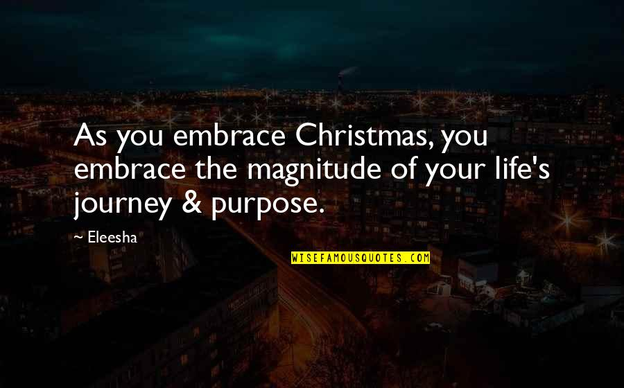 Life In Christmas Quotes By Eleesha: As you embrace Christmas, you embrace the magnitude