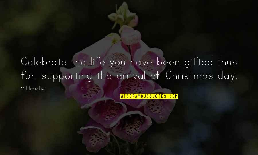Life In Christmas Quotes By Eleesha: Celebrate the life you have been gifted thus