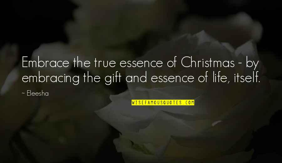 Life In Christmas Quotes By Eleesha: Embrace the true essence of Christmas - by