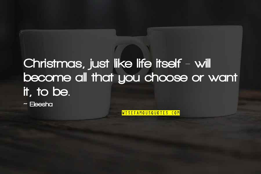 Life In Christmas Quotes By Eleesha: Christmas, just like life itself - will become