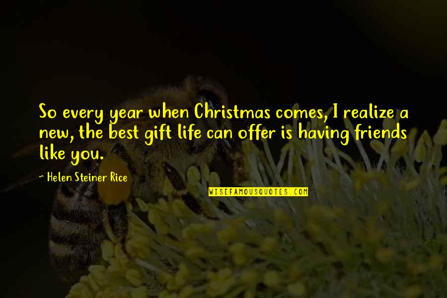 Life In Christmas Quotes By Helen Steiner Rice: So every year when Christmas comes, I realize