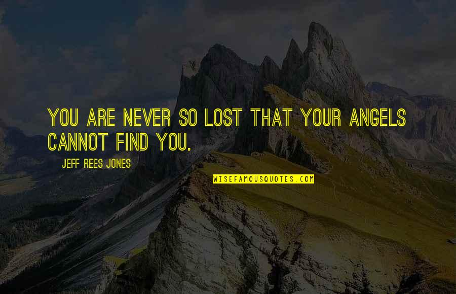 Life In Christmas Quotes By Jeff Rees Jones: You are never so lost that your angels