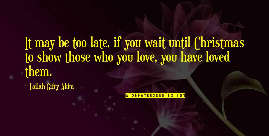 Life In Christmas Quotes By Lailah Gifty Akita: It may be too late, if you wait