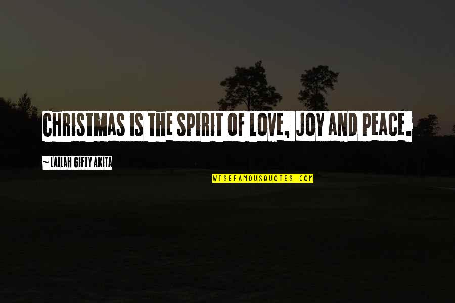 Life In Christmas Quotes By Lailah Gifty Akita: Christmas is the spirit of love, joy and