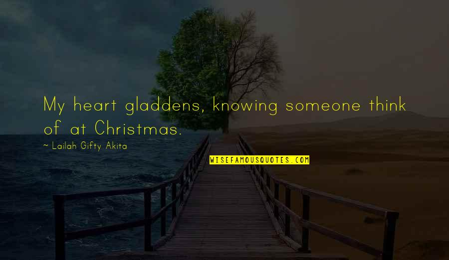 Life In Christmas Quotes By Lailah Gifty Akita: My heart gladdens, knowing someone think of at