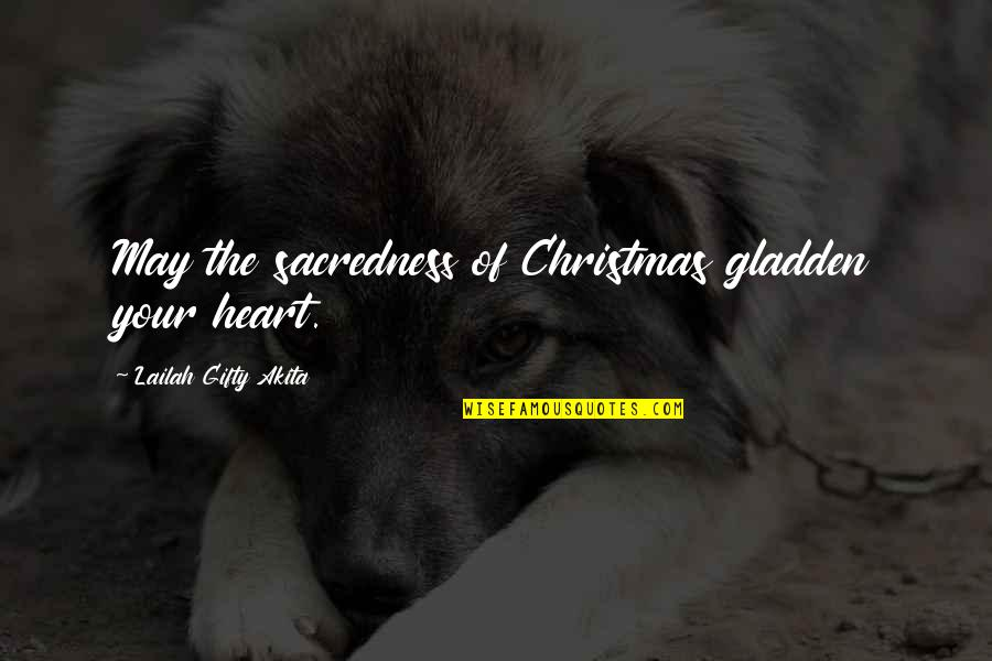 Life In Christmas Quotes By Lailah Gifty Akita: May the sacredness of Christmas gladden your heart.