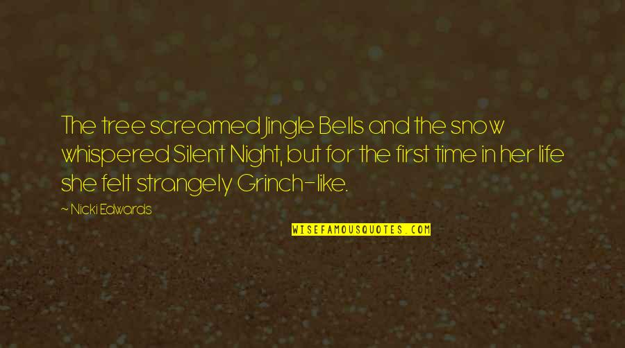 Life In Christmas Quotes By Nicki Edwards: The tree screamed Jingle Bells and the snow
