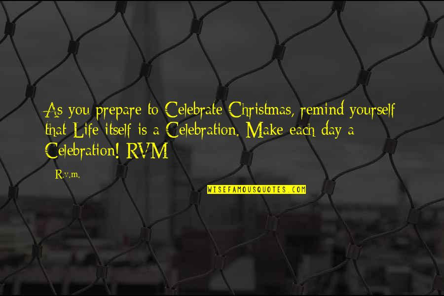 Life In Christmas Quotes By R.v.m.: As you prepare to Celebrate Christmas, remind yourself