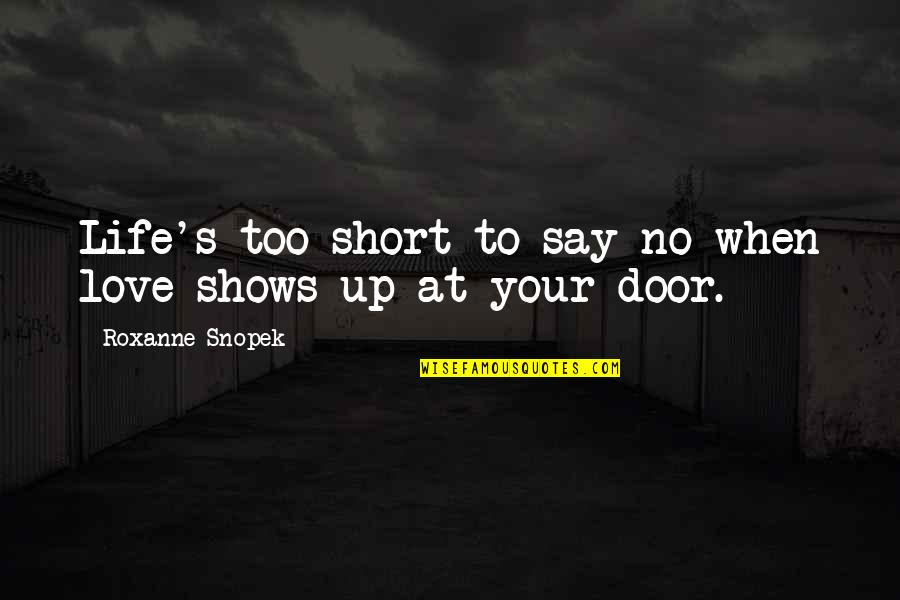 Life In Christmas Quotes By Roxanne Snopek: Life's too short to say no when love