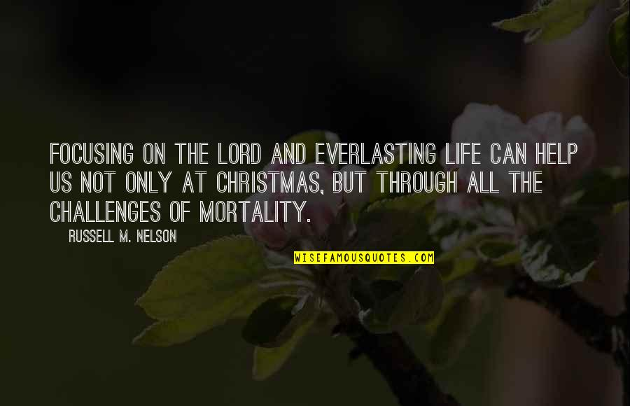 Life In Christmas Quotes By Russell M. Nelson: Focusing on the Lord and everlasting life can
