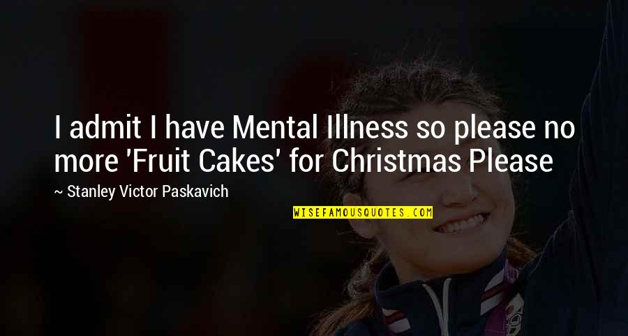 Life In Christmas Quotes By Stanley Victor Paskavich: I admit I have Mental Illness so please