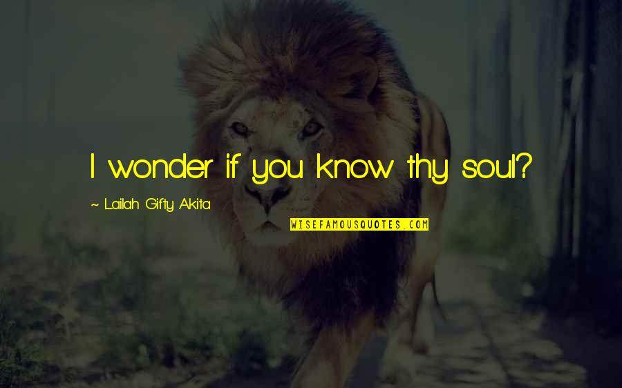 Life In Dutch Language Quotes By Lailah Gifty Akita: I wonder if you know thy soul?