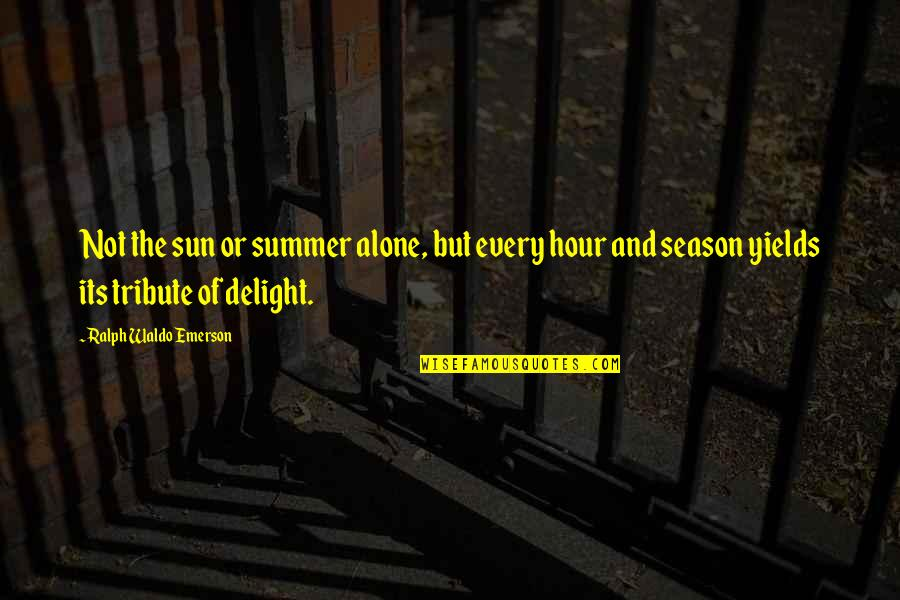 Life In Dutch Language Quotes By Ralph Waldo Emerson: Not the sun or summer alone, but every