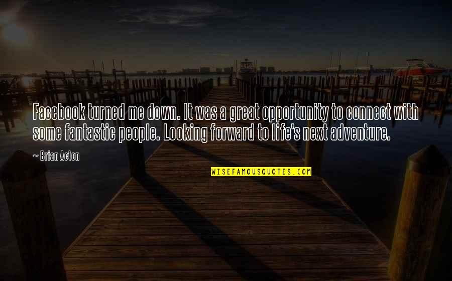 Life In Facebook Quotes By Brian Acton: Facebook turned me down. It was a great