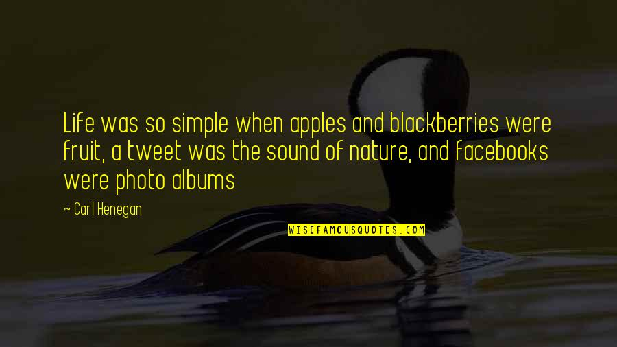 Life In Facebook Quotes By Carl Henegan: Life was so simple when apples and blackberries