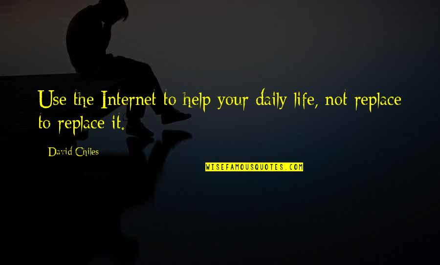 Life In Facebook Quotes By David Chiles: Use the Internet to help your daily life,