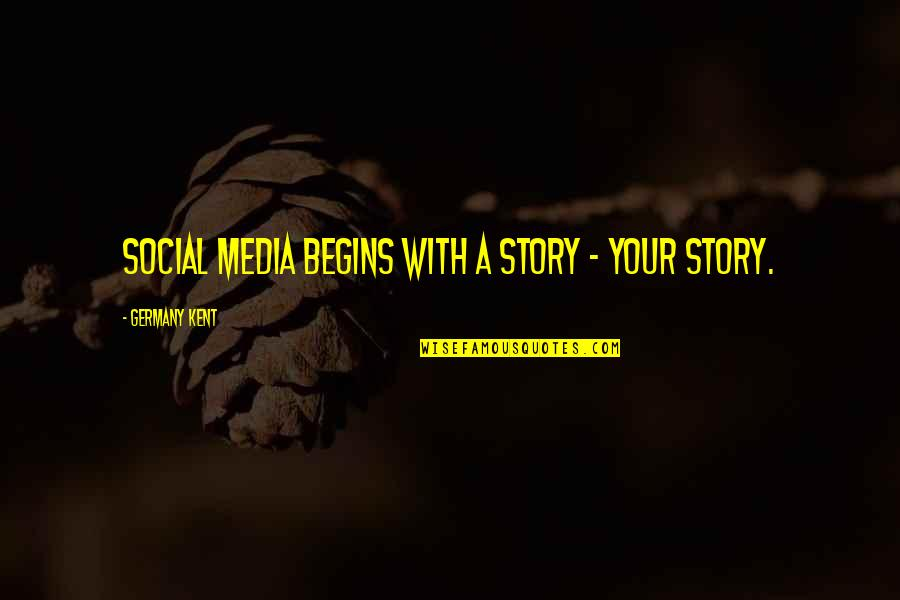 Life In Facebook Quotes By Germany Kent: Social Media begins with a story - your
