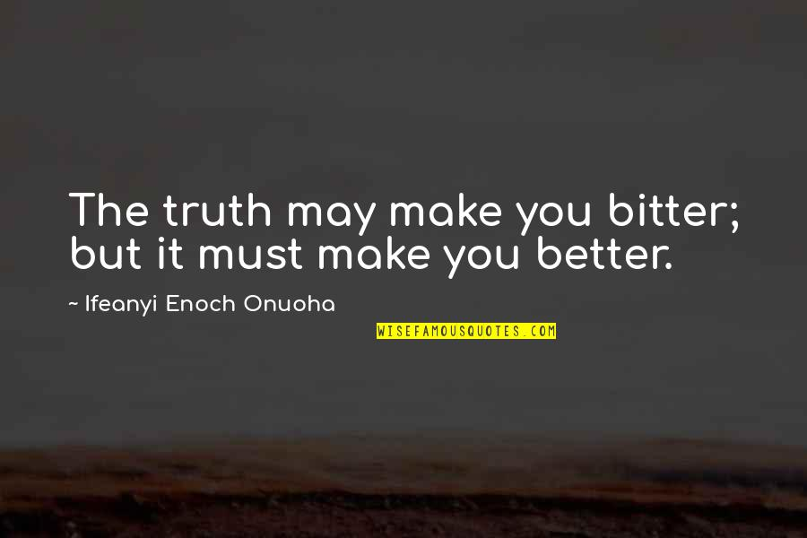Life In Facebook Quotes By Ifeanyi Enoch Onuoha: The truth may make you bitter; but it