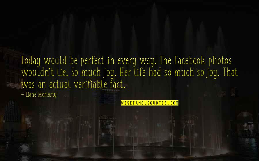Life In Facebook Quotes By Liane Moriarty: Today would be perfect in every way. The