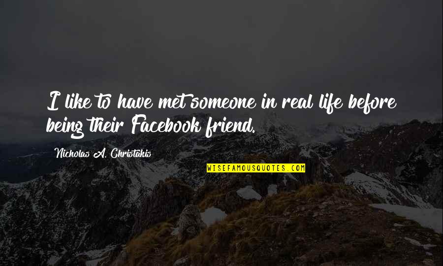 Life In Facebook Quotes By Nicholas A. Christakis: I like to have met someone in real