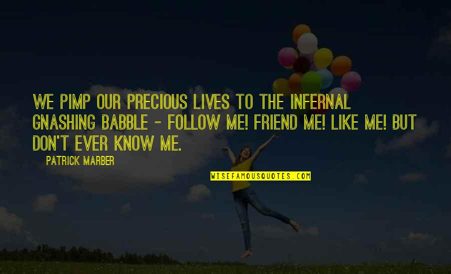 Life In Facebook Quotes By Patrick Marber: We pimp our precious lives to the infernal