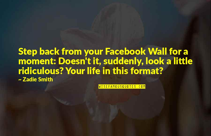 Life In Facebook Quotes By Zadie Smith: Step back from your Facebook Wall for a