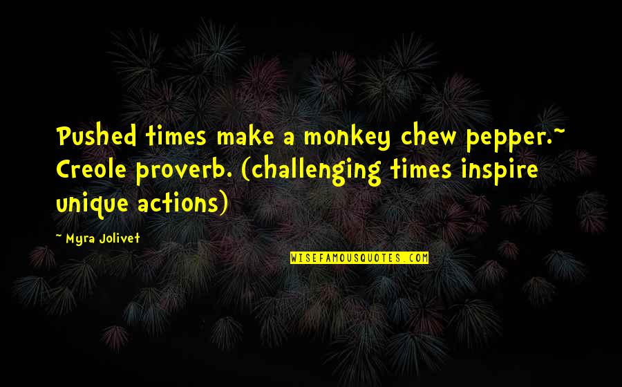 Life In Farsi Quotes By Myra Jolivet: Pushed times make a monkey chew pepper.~ Creole
