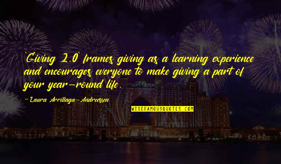 Life In Frames Quotes By Laura Arrillaga-Andreessen: 'Giving 2.0' frames giving as a learning experience