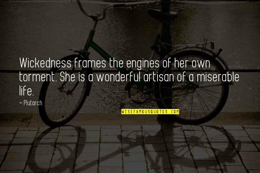 Life In Frames Quotes By Plutarch: Wickedness frames the engines of her own torment.