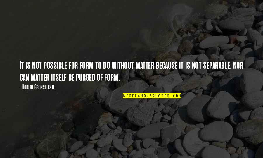Life In Middle School Quotes By Robert Grosseteste: It is not possible for form to do