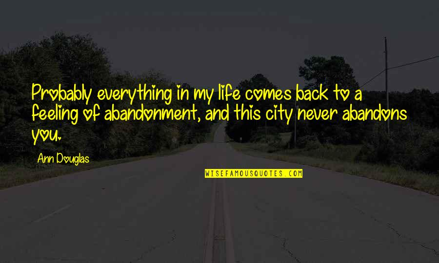 Life In New York City Quotes By Ann Douglas: Probably everything in my life comes back to